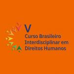 V Curso Brasileiro Interdisciplinar em Direitos Humanos